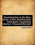 Housekeeping in the Blue Grass. a New and Practical Cook Book: Containing Nearly a Thousand Recipes