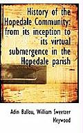 History of the Hopedale Community: From Its Inception to Its Virtual Submergence in the Hopedale Par