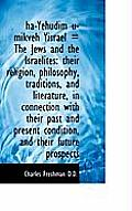 Ha-Yehudim U-Mikveh Yisrael = the Jews and the Israelites: Their Religion, Philosophy, Traditions