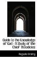 Guide to the Knowledge of God: A Study of the Chief Theodicies