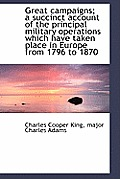 Great Campaigns; A Succinct Account of the Principal Military Operations Which Have Taken Place in E