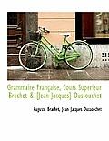 Grammaire Fran Aise, Cours Sup Rieur Brachet & [Jean-Jacques] Dussouchet