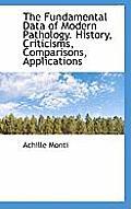The Fundamental Data of Modern Pathology. History, Criticisms, Comparisons, Applications