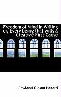 Freedom of Mind in Willing Or, Every Being That Wills a Creative First Cause