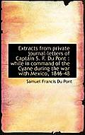 Extracts from Private Journal-Letters of Captain S. F. Du Pont: While in Command of the Cyane Durin
