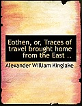 Eothen, Or, Traces of Travel Brought Home from the East ..