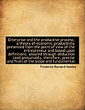 Enterprise and the Productive Process; A Theory of Economic Productivity Presented from the Point of