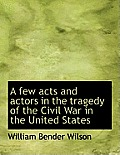 A Few Acts and Actors in the Tragedy of the Civil War in the United States