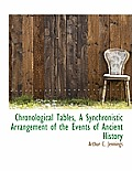 Chronological Tables, a Synchronistic Arrangement of the Events of Ancient History