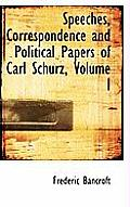 Speeches, Correspondence and Political Papers of Carl Schurz, Volume I