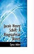 Jacob Henry Schiff; A Biographical Sketch