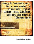 Among the Scotch-Irish: And a Tour in Seven Countries, in Ireland, Wales, England, Scotland, France,