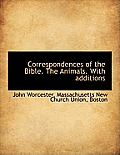 Correspondences of the Bible. the Animals. with Additions