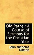 Old Paths: A Course of Sermons for the Christian Year