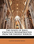The Gospel of Jesus: Critically Reconstructed from the Earliest Sources