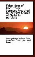 False Ideas of God: Three Sermons Preached in the First Church of Christ in Hartford