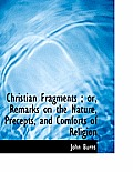 Christian Fragments; Or, Remarks on the Nature, Precepts, and Comforts of Religion