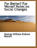 For Better? for Worse? Notes on Social Changes