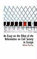 An Essay on the Effect of the Reformation on Civil Society in Europe