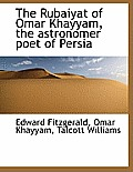 The Rubaiyat of Omar Khayyam, the Astronomer Poet of Persia