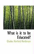What Is It to Be Educated?