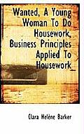 Wanted, a Young Woman to Do Housework, Business Principles Applied to Housework