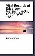 Vital Records of Edgartown, Massachusetts, to the Year 1850