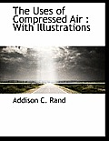 The Uses of Compressed Air: With Illustrations