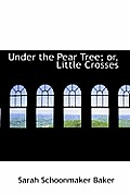 Under the Pear Tree; Or, Little Crosses