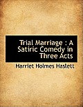 Trial Marriage: A Satiric Comedy in Three Acts
