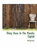 Thirty Years in the Manchu Capital