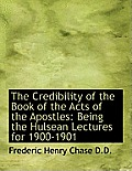 The Credibility of the Book of the Acts of the Apostles: Being the Hulsean Lectures for 1900-1901