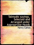 Talmudic Sayings, Selected and Arranged Under Appropriate Heads