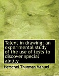 Talent in Drawing; An Experimental Study of the Use of Tests to Discover Special Ability