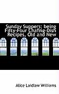 Sunday Suppers; Being Fifty-Four Chafing-Dish Recipes, Old and New