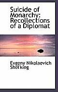 Suicide of Monarchy: Recollections of a Diplomat