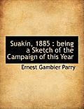 Suakin, 1885: Being a Sketch of the Campaign of This Year