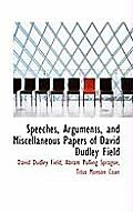 Speeches, Arguments, and Miscellaneous Papers of David Dudley Field