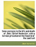Some Passages in the Life and Death of John, Earl of Rochester, with a Sermon Preached at the Funera
