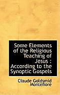 Some Elements of the Religious Teaching of Jesus: According to the Synoptic Gospels