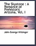 The Skystone: A Romance of Prehistoric Arizona, Vol. I