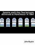 Sesame and Lilies Two Lectures Delivered at Manchester in 1864