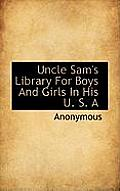 Uncle Sam's Library for Boys and Girls in His U. S. a