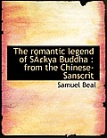 The Romantic Legend of S Kya Buddha: From the Chinese-Sanscrit
