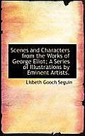 Scenes and Characters from the Works of George Eliot; A Series of Illustrations by Eminent Artists.
