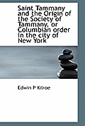 Saint Tammany and the Origin of the Society of Tammany, or Columbian Order in the City of New York