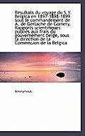 R Sultats Du Voyage Du S.Y. Belgica En 1897-1898-1899 Sous Le Commandement de A. de Gerlache de Gome