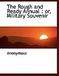 The Rough and Ready Annual: Or, Military Souvenir
