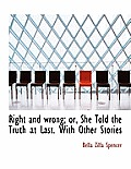 Right and Wrong; Or, She Told the Truth at Last. with Other Stories