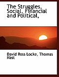 The Struggles, Social, Financial and Political,